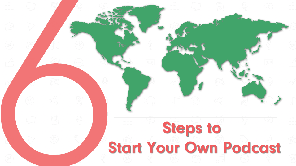 6 Steps Start Your Own Podcast